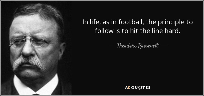 Teddy Roosevelt Football Quote